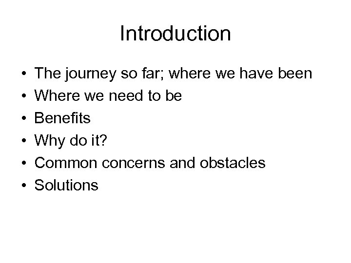 Introduction • • • The journey so far; where we have been Where we