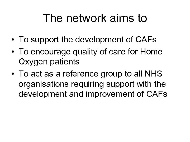 The network aims to • To support the development of CAFs • To encourage