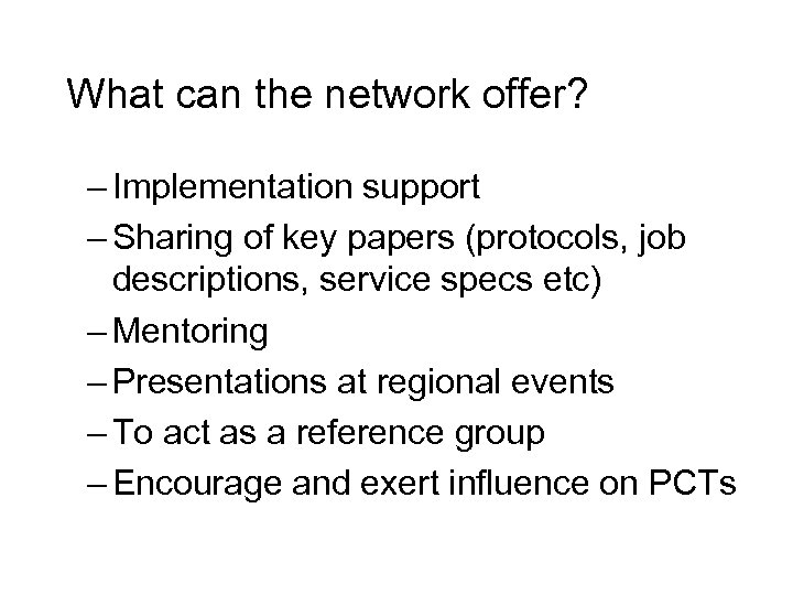 What can the network offer? – Implementation support – Sharing of key papers (protocols,