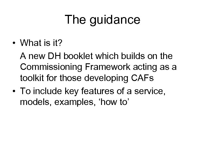 The guidance • What is it? A new DH booklet which builds on the
