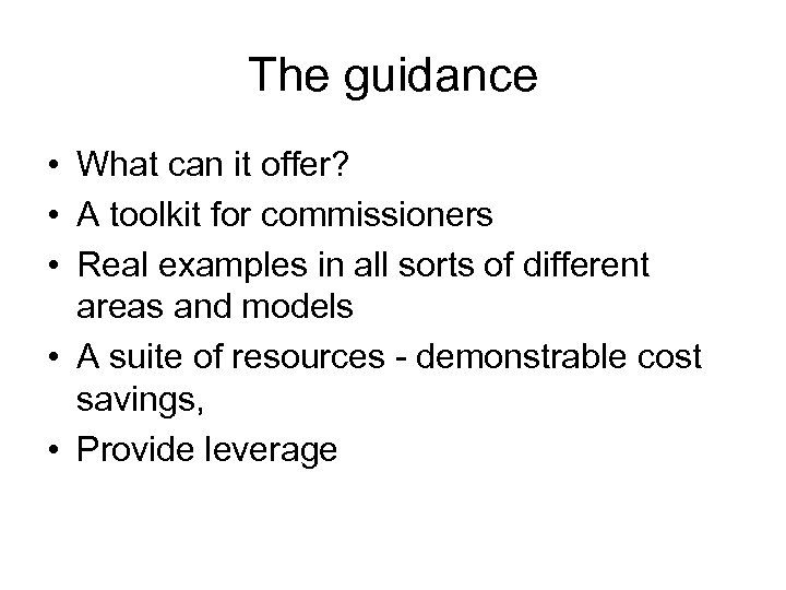 The guidance • What can it offer? • A toolkit for commissioners • Real