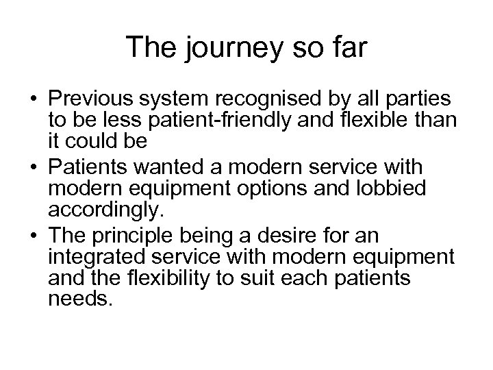 The journey so far • Previous system recognised by all parties to be less