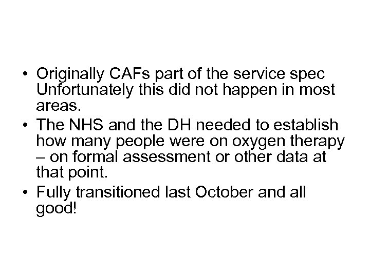 • Originally CAFs part of the service spec Unfortunately this did not happen