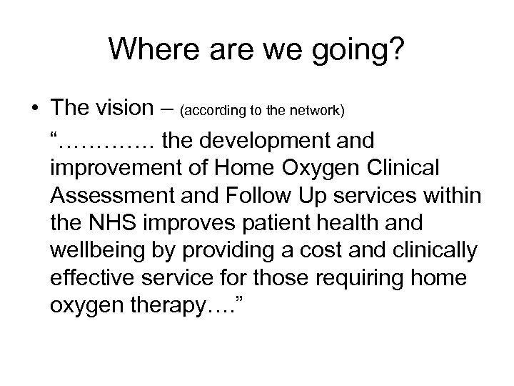 """Where are we going? • The vision – (according to the network) """"…………. the"""