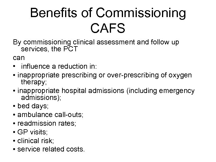 Benefits of Commissioning CAFS By commissioning clinical assessment and follow up services, the PCT