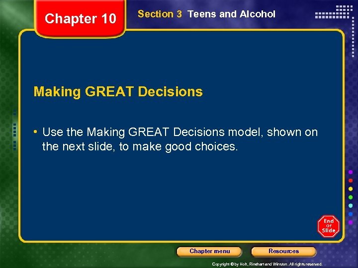 Chapter 10 Section 3 Teens and Alcohol Making GREAT Decisions • Use the Making