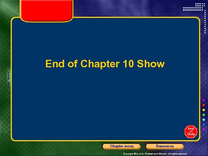 End of Chapter 10 Show Chapter menu Resources Copyright © by Holt, Rinehart and