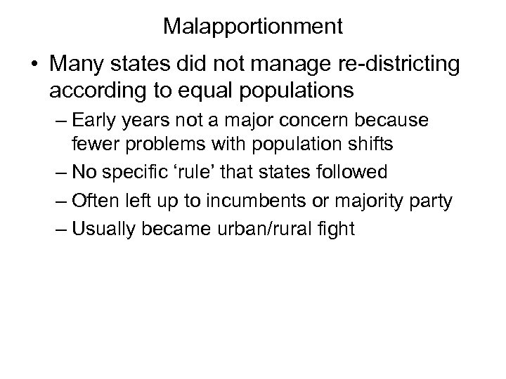 Malapportionment • Many states did not manage re-districting according to equal populations – Early