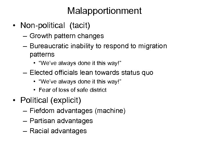 Malapportionment • Non-political (tacit) – Growth pattern changes – Bureaucratic inability to respond to