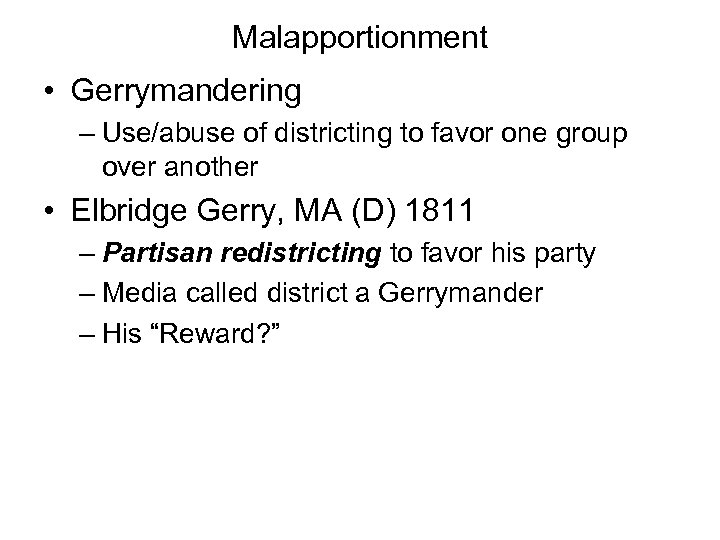 Malapportionment • Gerrymandering – Use/abuse of districting to favor one group over another •