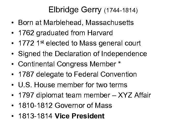 Elbridge Gerry (1744 -1814) • • • Born at Marblehead, Massachusetts 1762 graduated from