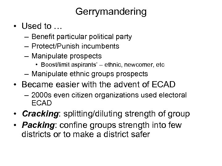 Gerrymandering • Used to … – Benefit particular political party – Protect/Punish incumbents –