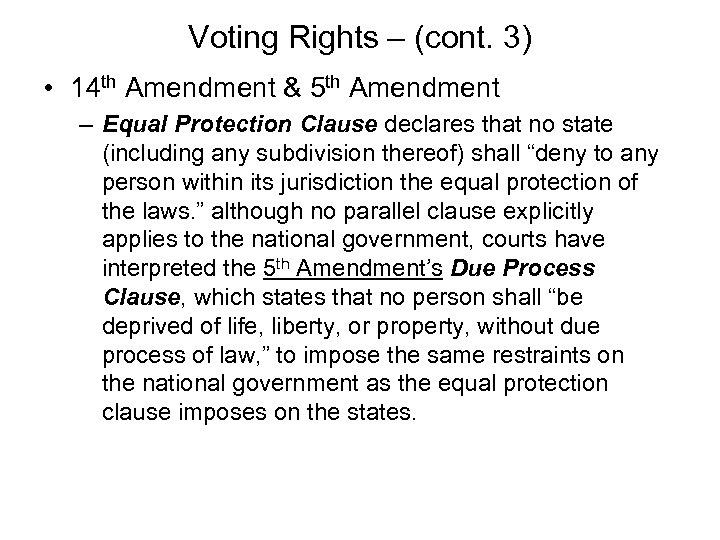Voting Rights – (cont. 3) • 14 th Amendment & 5 th Amendment –
