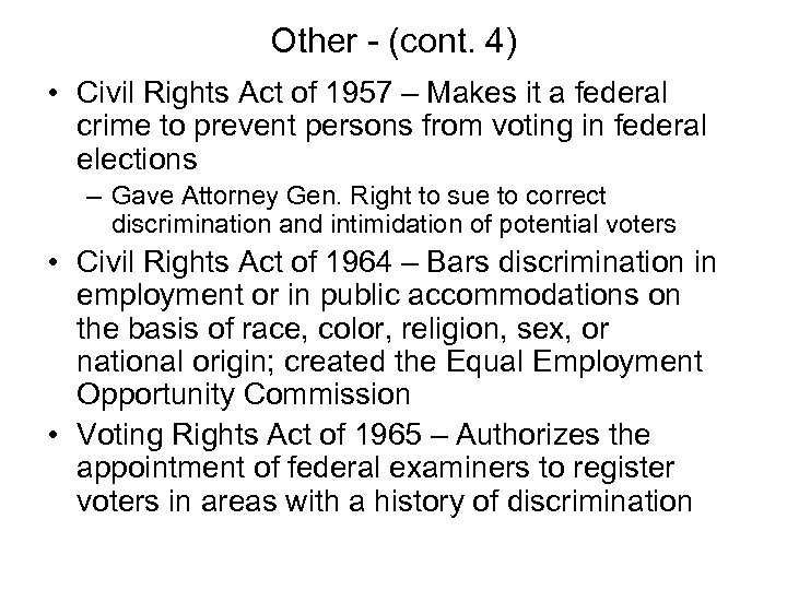 Other - (cont. 4) • Civil Rights Act of 1957 – Makes it a