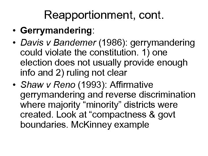 Reapportionment, cont. • Gerrymandering: • Davis v Bandemer (1986): gerrymandering could violate the constitution.