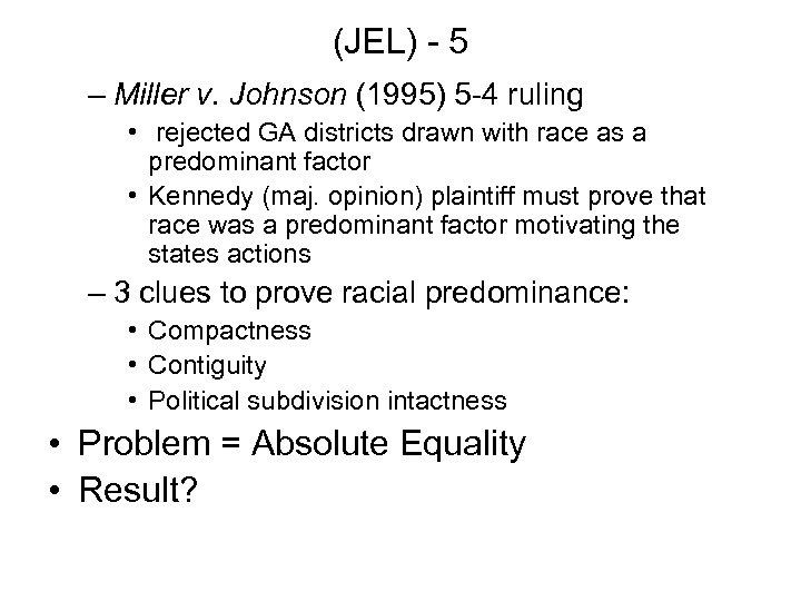(JEL) - 5 – Miller v. Johnson (1995) 5 -4 ruling • rejected GA