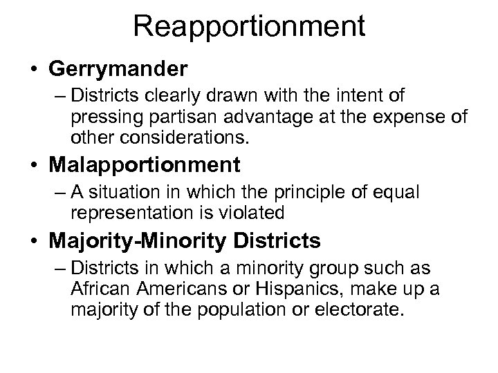 Reapportionment • Gerrymander – Districts clearly drawn with the intent of pressing partisan advantage