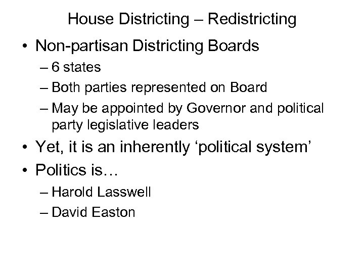House Districting – Redistricting • Non-partisan Districting Boards – 6 states – Both parties