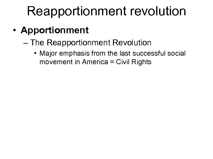 Reapportionment revolution • Apportionment – The Reapportionment Revolution • Major emphasis from the last