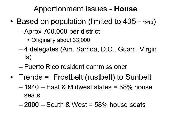 Apportionment Issues - House • Based on population (limited to 435 - 1910) –