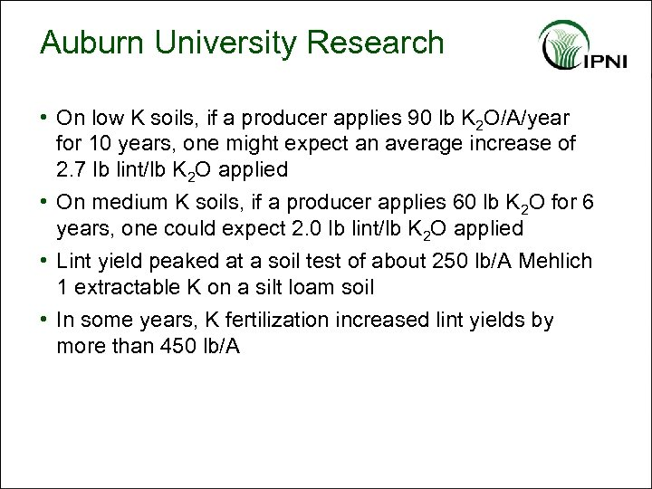 Auburn University Research • On low K soils, if a producer applies 90 lb