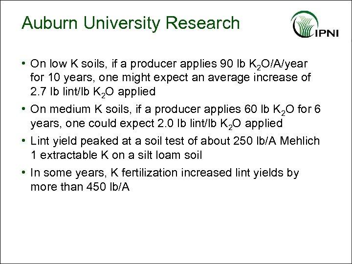 Auburn University Research • On low K soils, if a producer applies 90 lb
