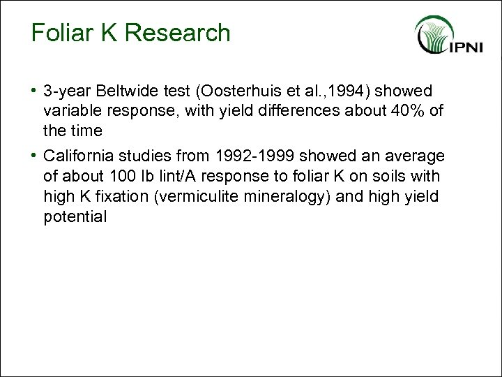 Foliar K Research • 3 -year Beltwide test (Oosterhuis et al. , 1994) showed