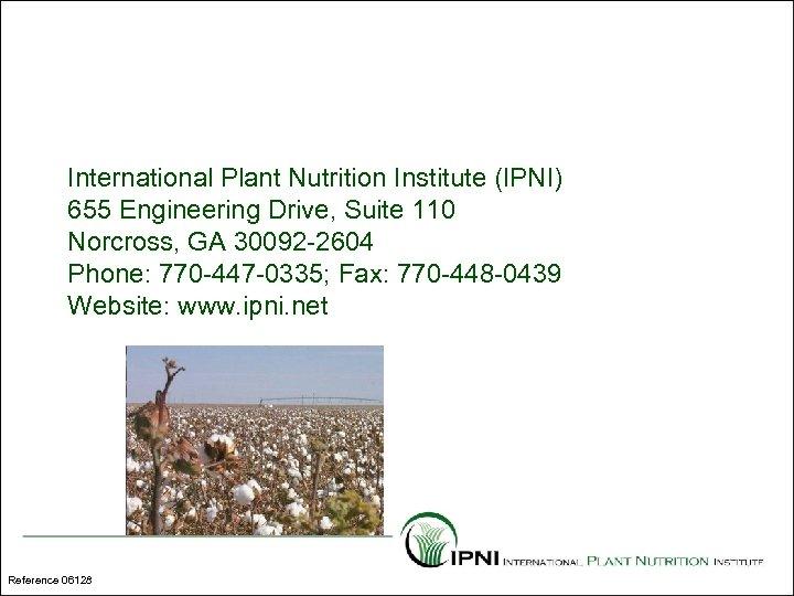 International Plant Nutrition Institute (IPNI) 655 Engineering Drive, Suite 110 Norcross, GA 30092 -2604