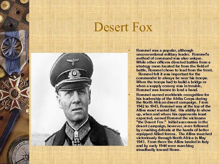 Desert Fox w w Rommel was a popular, although unconventional military leader. Rommel's method