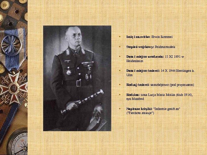 w Imię i nazwisko: Erwin Rommel w Stopień wojskowy: Feldmarszałek w Data i miejsce