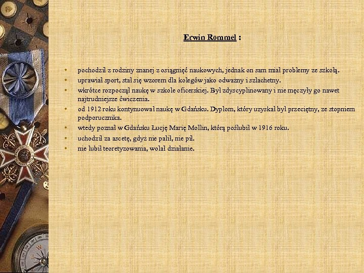 Erwin Rommel : • • pochodził z rodziny znanej z osiągnięć naukowych, jednak on