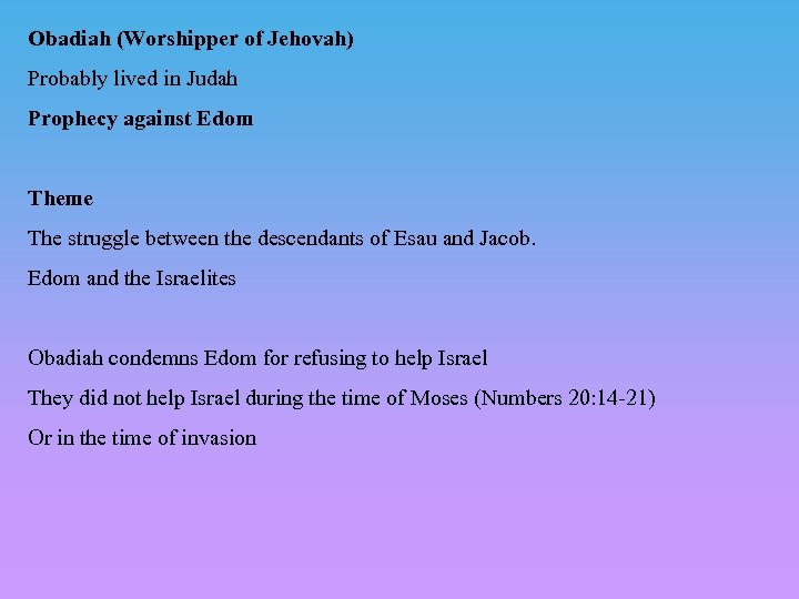 Obadiah (Worshipper of Jehovah) Probably lived in Judah Prophecy against Edom Theme The struggle