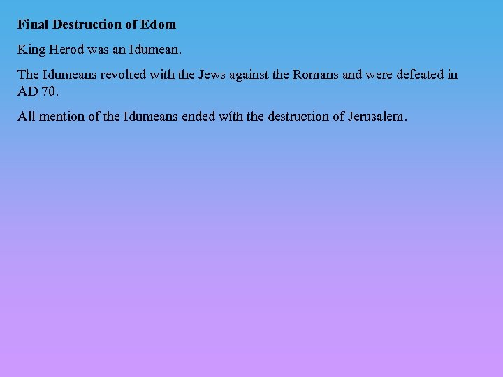 Final Destruction of Edom King Herod was an Idumean. The Idumeans revolted with the