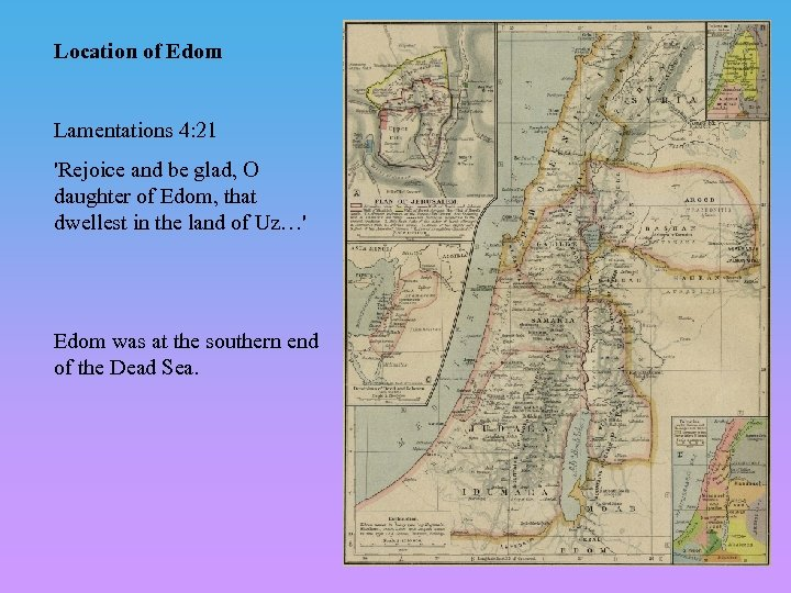 Location of Edom Lamentations 4: 21 'Rejoice and be glad, O daughter of Edom,