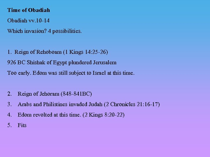 Time of Obadiah vv. 10 -14 Which invasion? 4 possibilities. 1. Reign of Rehoboam