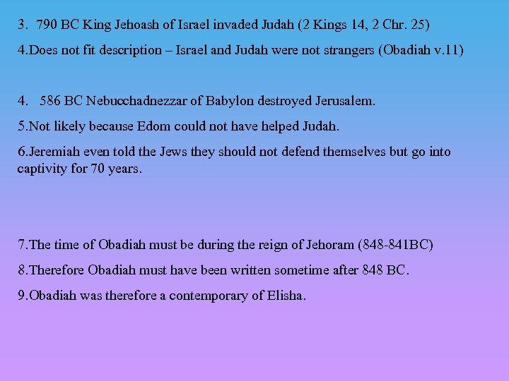 3. 790 BC King Jehoash of Israel invaded Judah (2 Kings 14, 2 Chr.