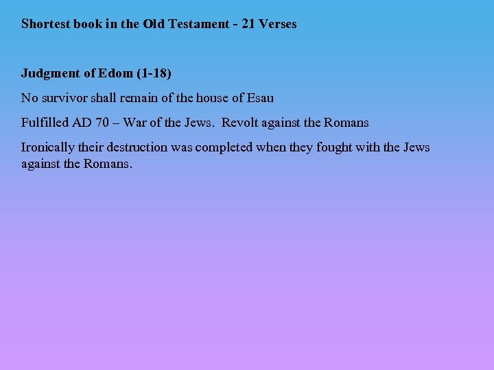 Shortest book in the Old Testament - 21 Verses Judgment of Edom (1 -18)