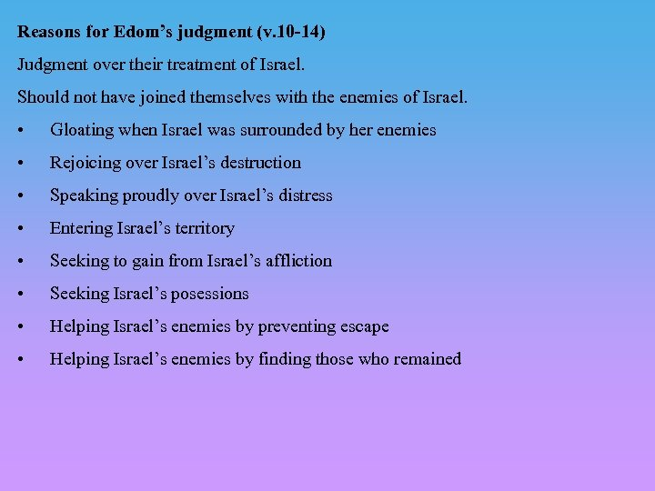 Reasons for Edom's judgment (v. 10 -14) Judgment over their treatment of Israel. Should