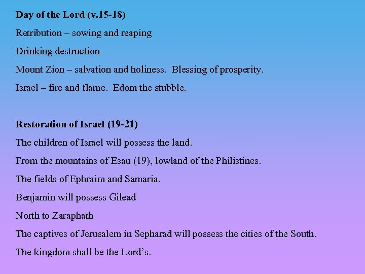 Day of the Lord (v. 15 -18) Retribution – sowing and reaping Drinking destruction