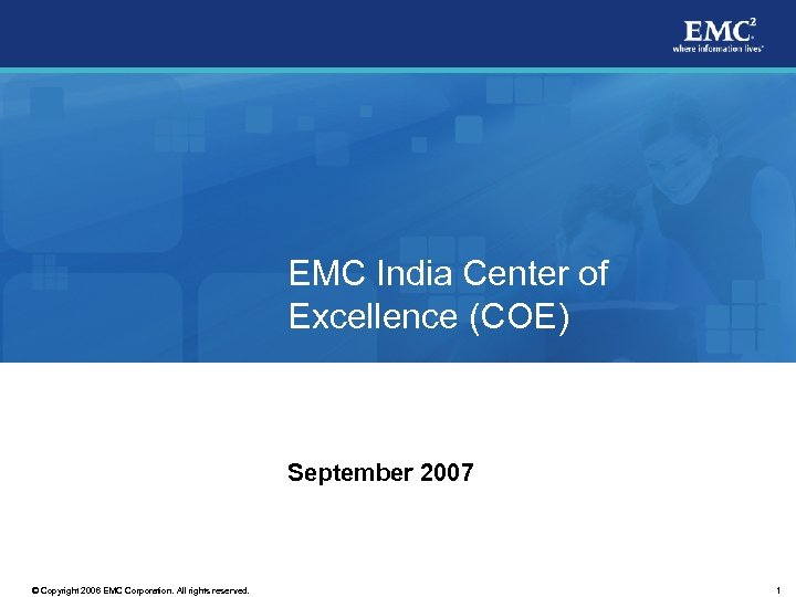 EMC India Center of Excellence (COE) September 2007 © Copyright 2006 EMC Corporation. All