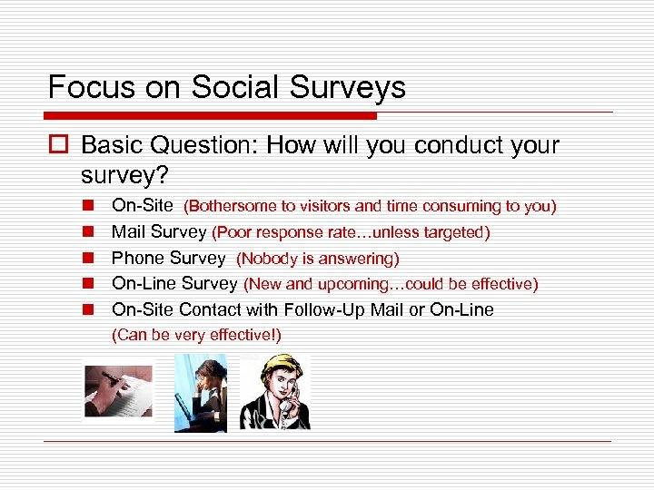Focus on Social Surveys o Basic Question: How will you conduct your survey? n