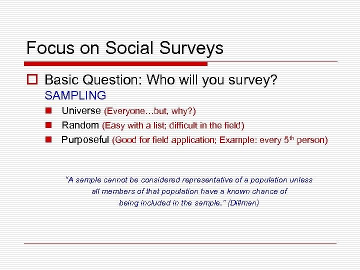 Focus on Social Surveys o Basic Question: Who will you survey? SAMPLING n Universe