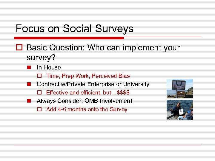 Focus on Social Surveys o Basic Question: Who can implement your survey? n In-House