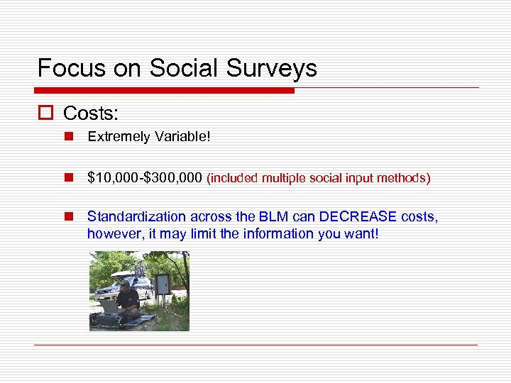 Focus on Social Surveys o Costs: n Extremely Variable! n $10, 000 -$300, 000