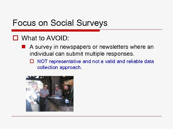 Focus on Social Surveys o What to AVOID: n A survey in newspapers or