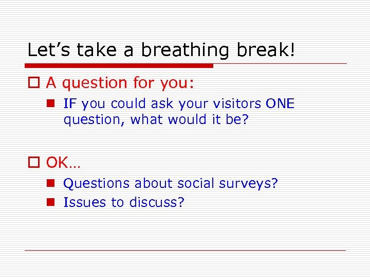 Let's take a breathing break! o A question for you: n IF you could
