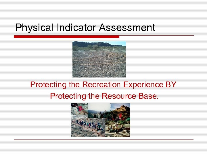 Physical Indicator Assessment Protecting the Recreation Experience BY Protecting the Resource Base.