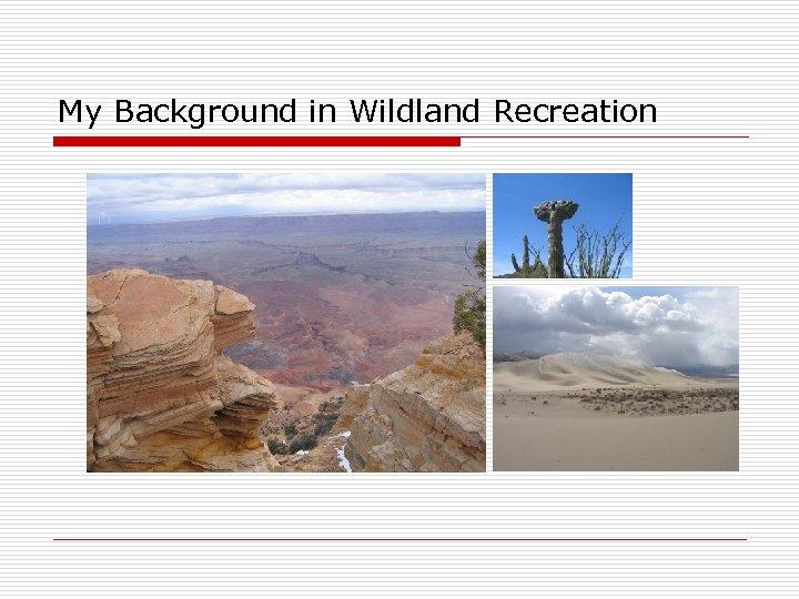 My Background in Wildland Recreation