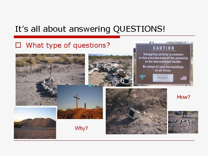It's all about answering QUESTIONS! o What type of questions? How? Why?