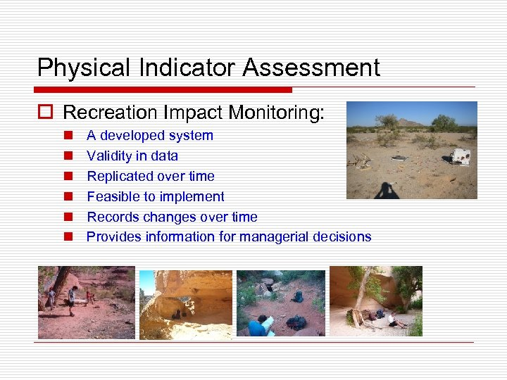 Physical Indicator Assessment o Recreation Impact Monitoring: n n n A developed system Validity